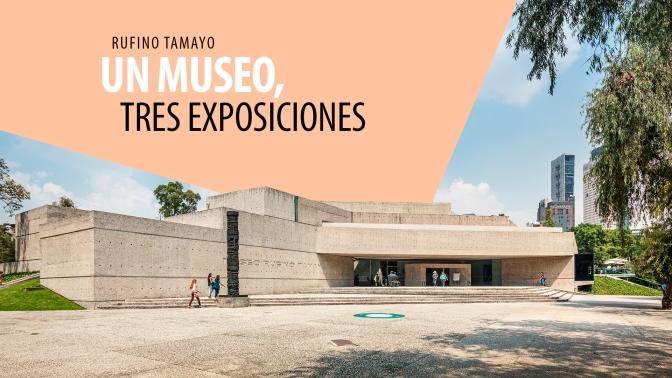 Rufino Tamayo: Un Museo, Tres Exposiciones