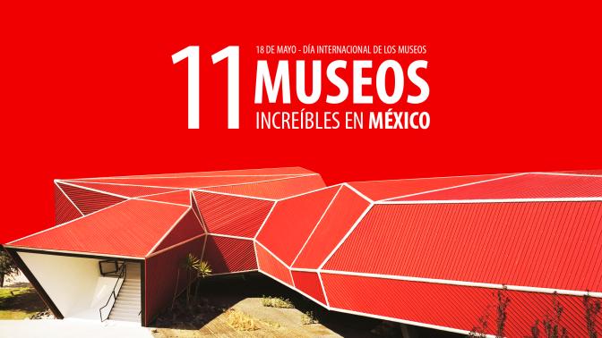 11 Museos Increíbles en México