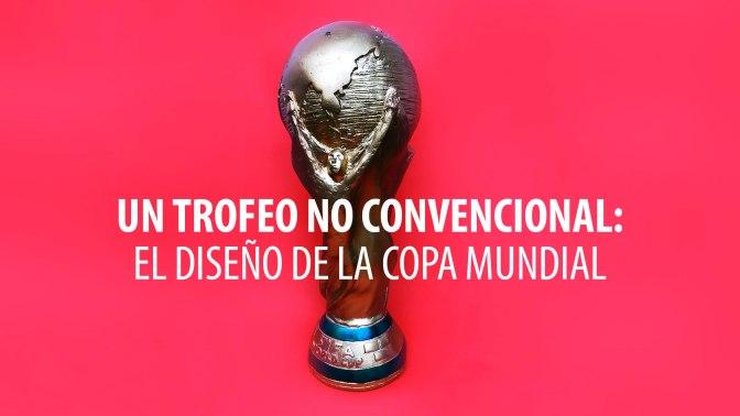 Un trofeo no convencional: El Diseño de la Copa Mundial